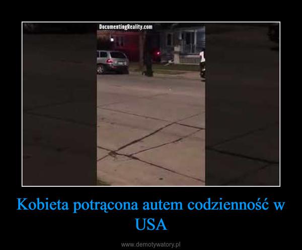 Kobieta potrącona autem codzienność w USA –