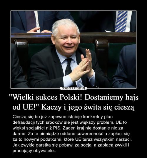"""""""Wielki sukces Polski! Dostaniemy hajs od UE!"""" Kaczy i jego świta się cieszą"""