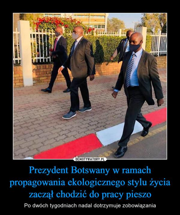 Prezydent Botswany w ramach propagowania ekologicznego stylu życia zaczął chodzić do pracy pieszo – Po dwóch tygodniach nadal dotrzymuje zobowiązania