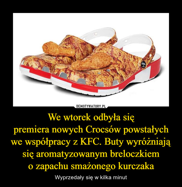 We wtorek odbyła siępremiera nowych Crocsów powstałych we współpracy z KFC. Buty wyróżniają się aromatyzowanym breloczkiemo zapachu smażonego kurczaka – Wyprzedały się w kilka minut
