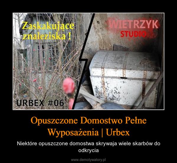 Opuszczone Domostwo Pełne Wyposażenia | Urbex – Niektóre opuszczone domostwa skrywaja wiele skarbów do odkrycia