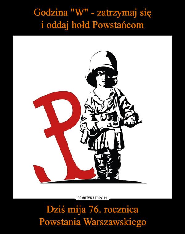 Dziś mija 76. rocznicaPowstania Warszawskiego –