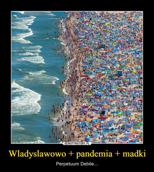 Wladyslawowo + pandemia + madki
