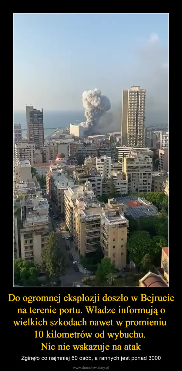 Do ogromnej eksplozji doszło w Bejrucie na terenie portu. Władze informują o wielkich szkodach nawet w promieniu 10 kilometrów od wybuchu. Nic nie wskazuje na atak – Zginęło co najmniej 60 osób, a rannych jest ponad 3000