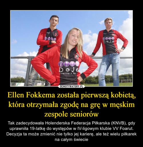 Ellen Fokkema została pierwszą kobietą, która otrzymała zgodę na grę w męskim zespole seniorów