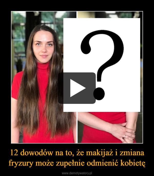 12 dowodów na to, że makijaż i zmiana fryzury może zupełnie odmienić kobietę –