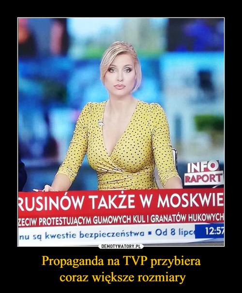 Propaganda na TVP przybiera  coraz większe rozmiary