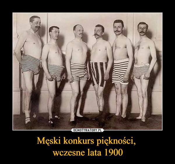 Męski konkurs piękności, wczesne lata 1900 –