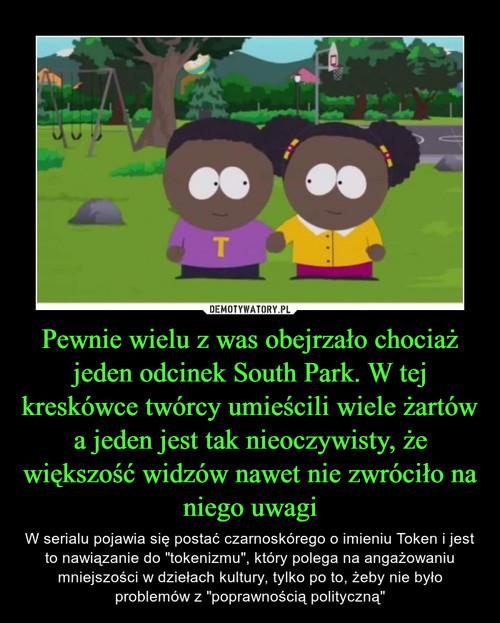 Pewnie wielu z was obejrzało chociaż jeden odcinek South Park. W tej kreskówce twórcy umieścili wiele żartów a jeden jest tak nieoczywisty, że większość widzów nawet nie zwróciło na niego uwagi