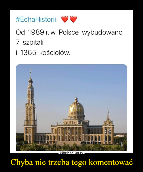 Chyba nie trzeba tego komentować –  EchaHistorii Od 1989r w Polsce wybudowano 7 szpitali i 1365 kościołów