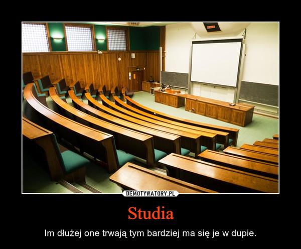 Studia – Im dłużej one trwają tym bardziej ma się je w dupie.