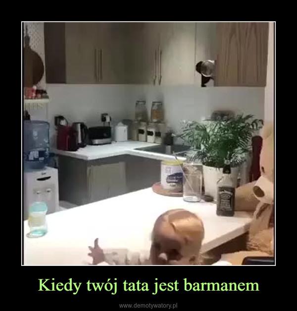 Kiedy twój tata jest barmanem –