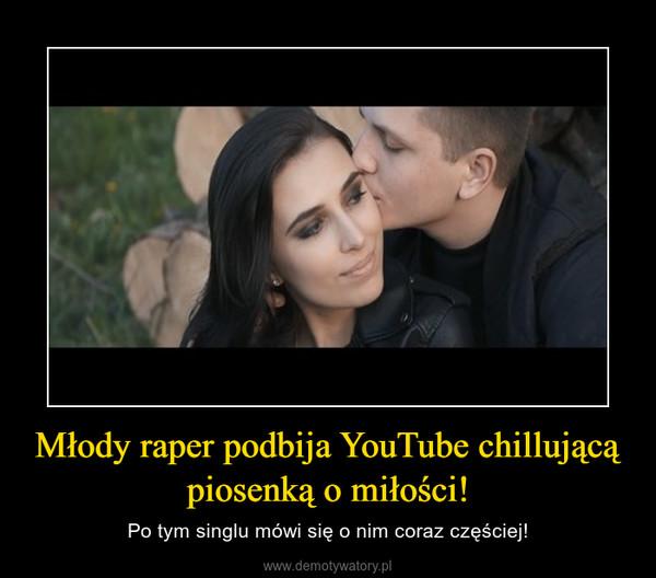 Młody raper podbija YouTube chillującą piosenką o miłości! – Po tym singlu mówi się o nim coraz częściej!