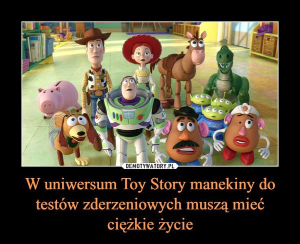 W uniwersum Toy Story manekiny do testów zderzeniowych muszą mieć ciężkie życie –