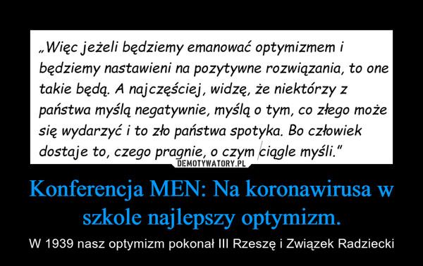 Konferencja MEN: Na koronawirusa w szkole najlepszy optymizm. – W 1939 nasz optymizm pokonał III Rzeszę i Związek Radziecki