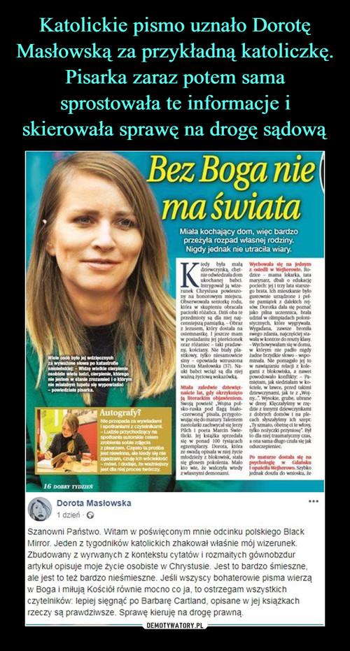Katolickie pismo uznało Dorotę Masłowską za przykładną katoliczkę. Pisarka zaraz potem sama sprostowała te informacje i skierowała sprawę na drogę sądową