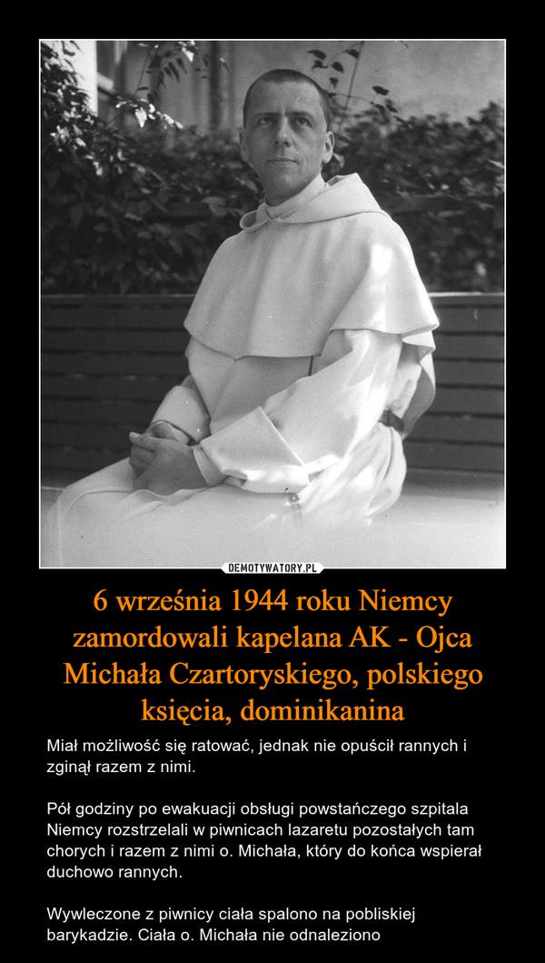 6 września 1944 roku Niemcy zamordowali kapelana AK - Ojca Michała Czartoryskiego, polskiego księcia, dominikanina