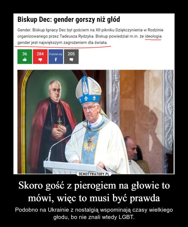 Skoro gość z pierogiem na głowie to mówi, więc to musi być prawda – Podobno na Ukrainie z nostalgią wspominają czasy wielkiego głodu, bo nie znali wtedy LGBT.