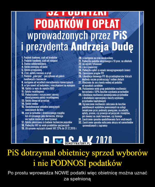 PiS dotrzymał obietnicy sprzed wyborów i nie PODNOSI podatków – Po prostu wprowadza NOWE podatki więc obietnicę można uznać za spełnioną