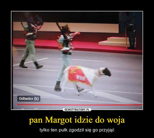 pan Margot idzie do woja