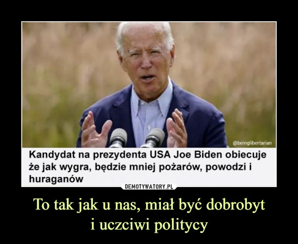 To tak jak u nas, miał być dobrobyti uczciwi politycy –