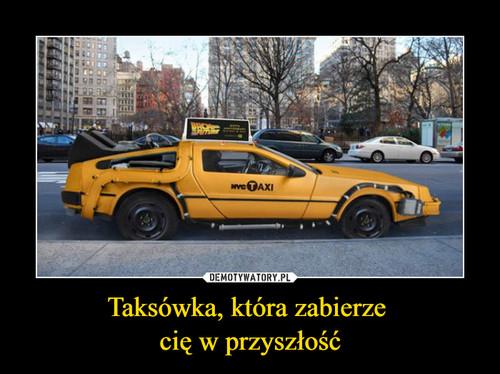 Taksówka, która zabierze  cię w przyszłość
