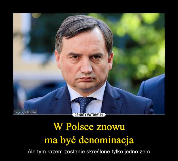 W Polsce znowuma być denominacja – Ale tym razem zostanie skreślone tylko jedno zero
