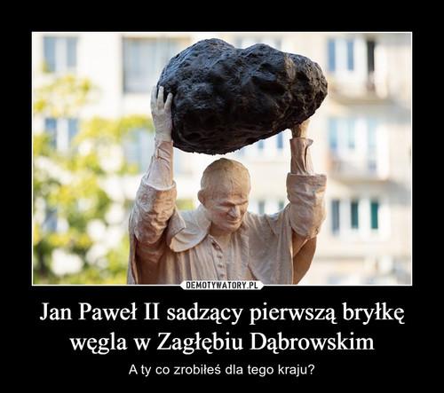 Jan Paweł II sadzący pierwszą bryłkę węgla w Zagłębiu Dąbrowskim