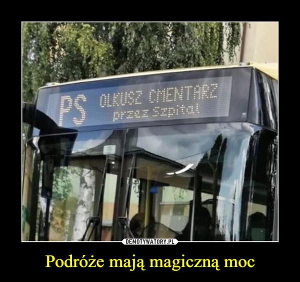 Podróże mają magiczną moc –