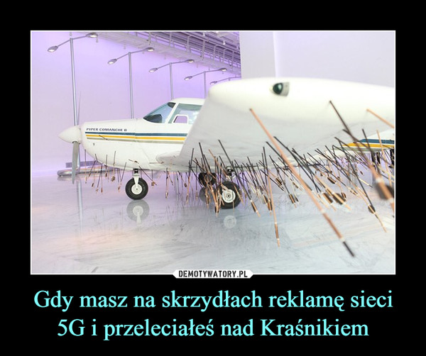 Gdy masz na skrzydłach reklamę sieci 5G i przeleciałeś nad Kraśnikiem –