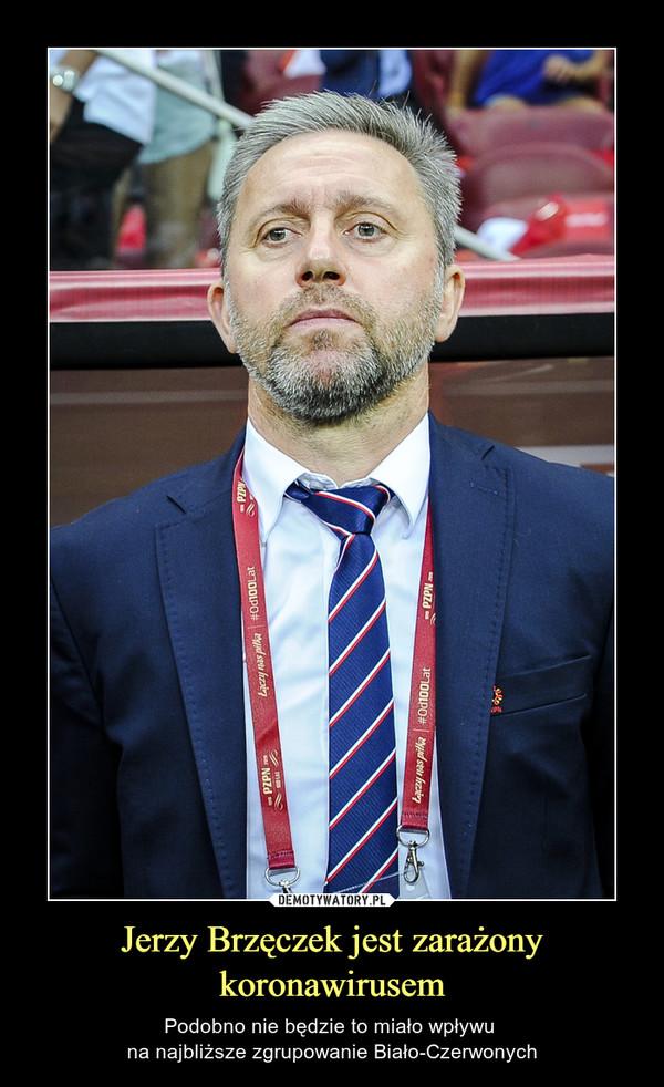 Jerzy Brzęczek jest zarażony koronawirusem – Podobno nie będzie to miało wpływu na najbliższe zgrupowanie Biało-Czerwonych