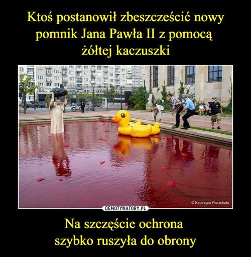 Ktoś postanowił zbeszcześcić nowy pomnik Jana Pawła II z pomocą  żółtej kaczuszki Na szczęście ochrona  szybko ruszyła do obrony