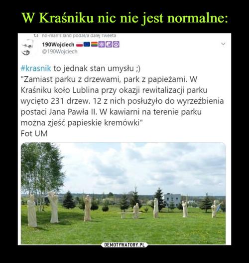 W Kraśniku nic nie jest normalne: