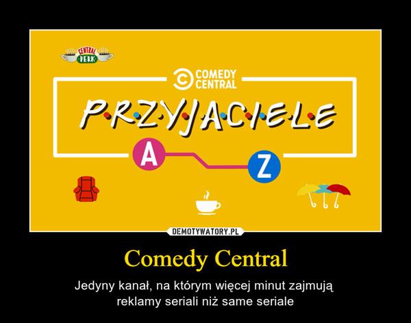 Comedy Central – Jedyny kanał, na którym więcej minut zajmują reklamy seriali niż same seriale