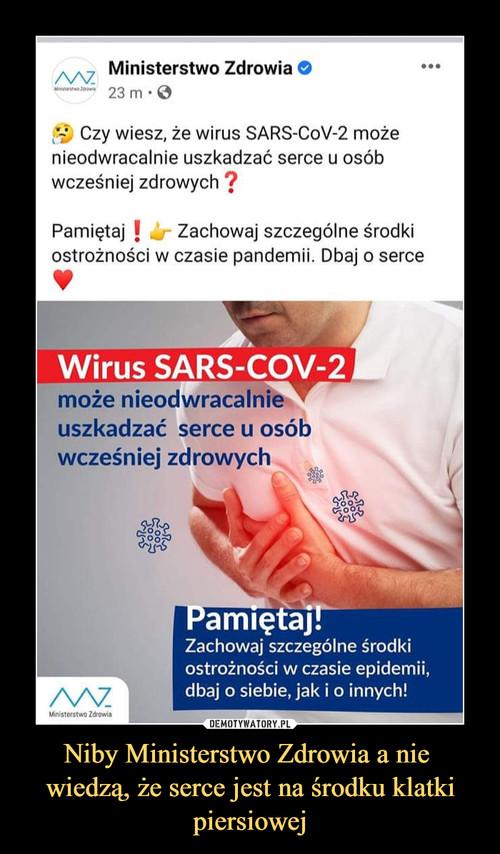 Niby Ministerstwo Zdrowia a nie  wiedzą, że serce jest na środku klatki piersiowej