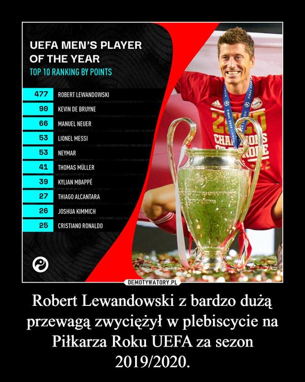 Robert Lewandowski z bardzo dużą przewagą zwyciężył w plebiscycie na Piłkarza Roku UEFA za sezon 2019/2020. –
