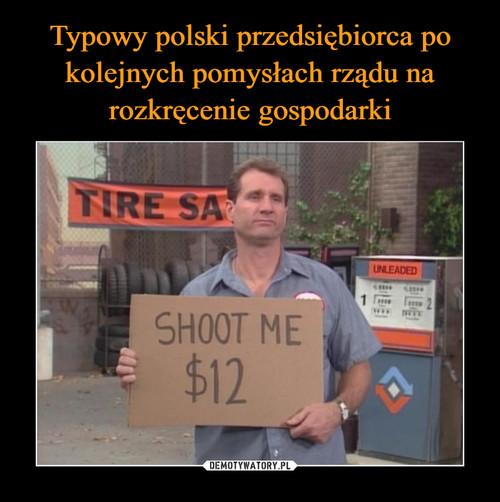 Typowy polski przedsiębiorca po kolejnych pomysłach rządu na rozkręcenie gospodarki
