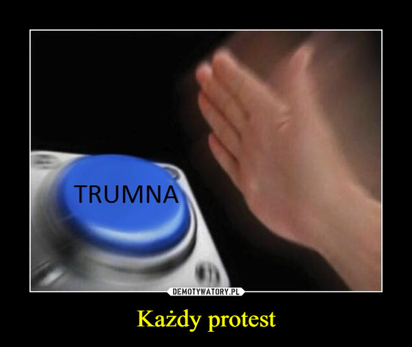 Każdy protest –