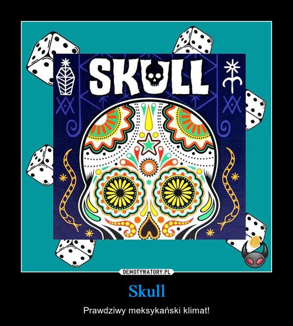 Skull – Prawdziwy meksykański klimat!