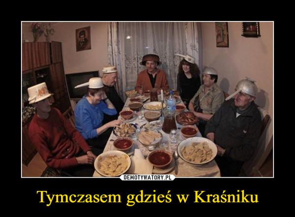 Tymczasem gdzieś w Kraśniku –