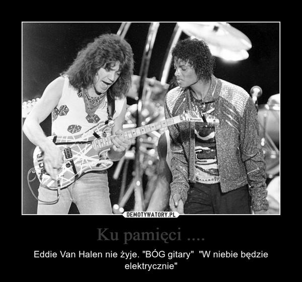 """Ku pamięci .... – Eddie Van Halen nie żyje. """"BÓG gitary""""  """"W niebie będzie elektrycznie"""""""