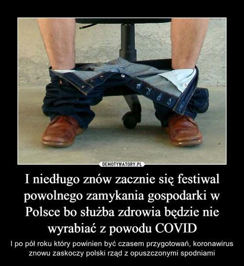 I niedługo znów zacznie się festiwal powolnego zamykania gospodarki w Polsce bo służba zdrowia będzie nie wyrabiać z powodu COVID