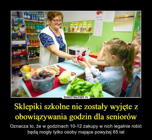 Sklepiki szkolne nie zostały wyjęte z obowiązywania godzin dla seniorów