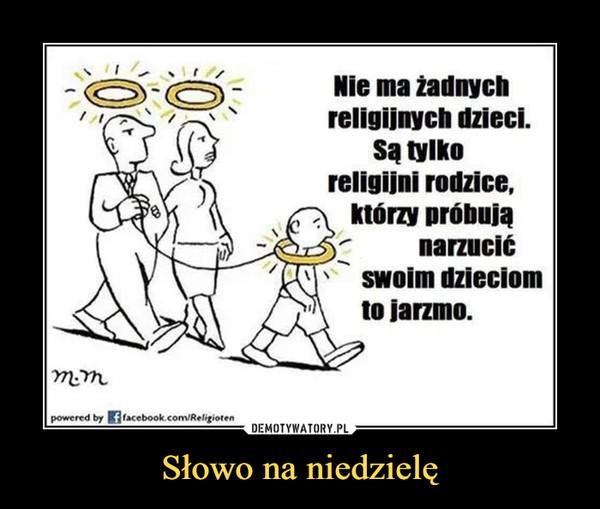 Słowo na niedzielę –  Nie ma żadnychreligijnych dzieci.Sa tylkoreligijni rodzice,którzy próbująnarzucićswoim dzieciom