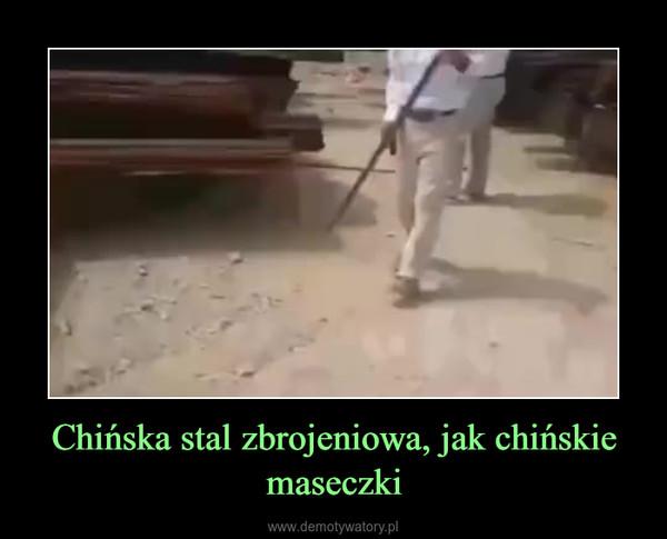 Chińska stal zbrojeniowa, jak chińskie maseczki –