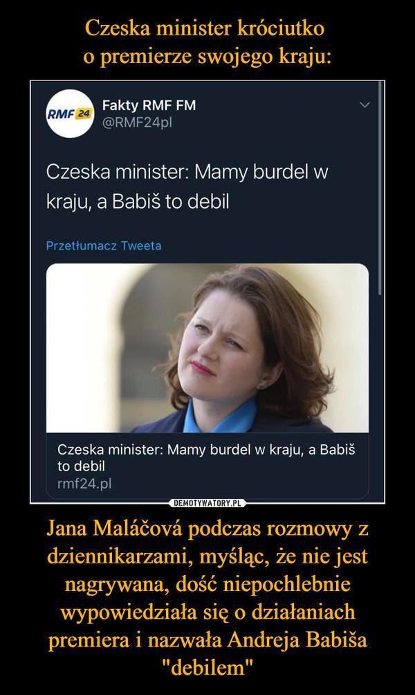 """Jana Maláčová podczas rozmowy z dziennikarzami, myśląc, że nie jest nagrywana, dość niepochlebnie wypowiedziała się o działaniach premiera i nazwała Andreja Babiša """"debilem"""" –"""