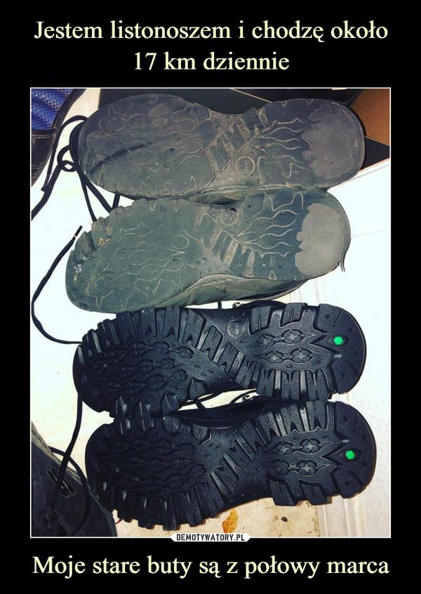 Moje stare buty są z połowy marca –