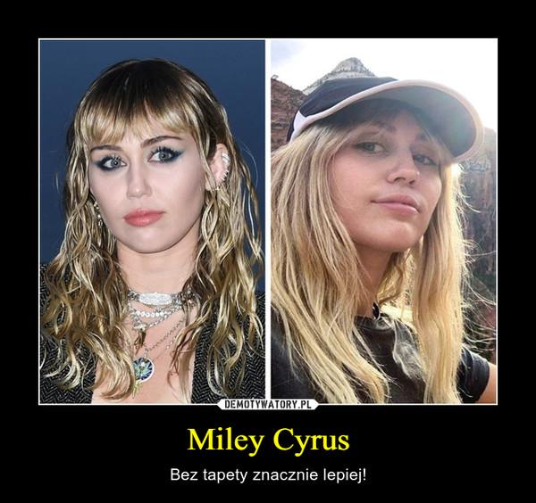 Miley Cyrus – Bez tapety znacznie lepiej!