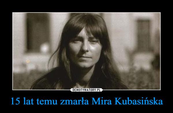 15 lat temu zmarła Mira Kubasińska –