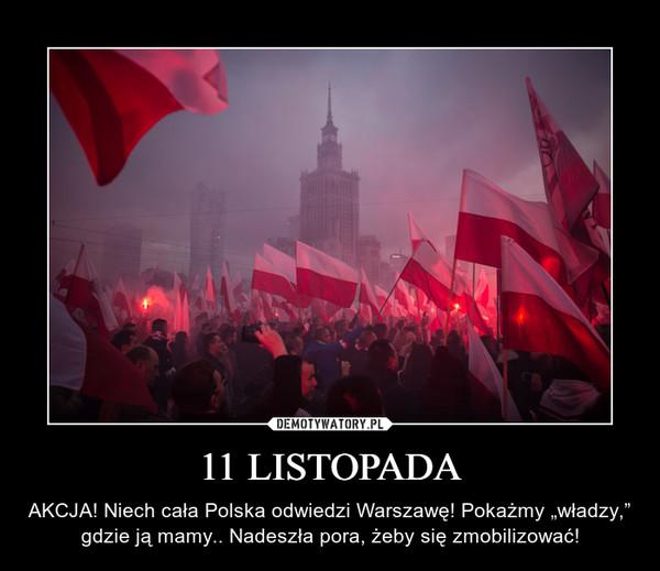 """11 LISTOPADA – AKCJA! Niech cała Polska odwiedzi Warszawę! Pokażmy """"władzy,"""" gdzie ją mamy.. Nadeszła pora, żeby się zmobilizować!"""